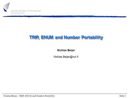 Slide 1 Nicklas Beijar - TRIP, ENUM and Number Portability TRIP, ENUM and Number Portability Nicklas Beijar