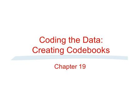 Coding the Data: Creating Codebooks Chapter 19. Stages in the Research Process Formulate Problem Determine Data Collection Method Determine Research Design.