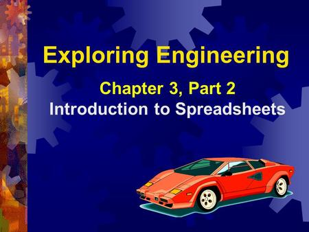 Exploring Engineering Chapter 3, Part 2 Introduction to Spreadsheets.