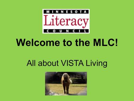 Welcome to the MLC! All about VISTA Living. Communications Email updates from your VL: ~ Trainings and Events ~ Need-to-Know ~ Reminders ~ Newsletters.