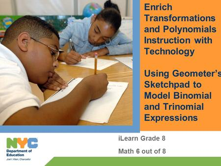 Enrich Transformations and Polynomials Instruction with Technology Using Geometer's Sketchpad to Model Binomial and Trinomial Expressions iLearn Grade.