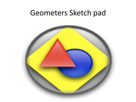 Geometers Sketch pad. Step 1: Open Sketch pad Use this to select items Use this to draw a point Use this to draw a circle Use this to draw a line Use.