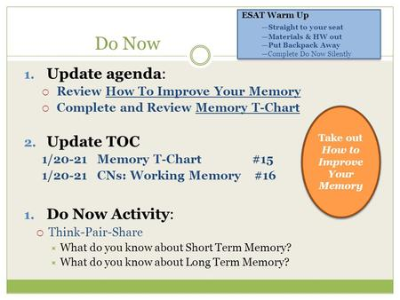 Do Now 1. Update agenda:  Review How To Improve Your Memory  Complete and Review Memory T-Chart 2. Update TOC 1/20-21 Memory T-Chart #15 1/20-21 CNs: