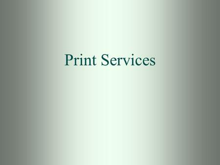Print Services. 2 Objectives Understand Print Server terms and concepts Understand how printing works Print Server Considerations Printer Hardware Considerations.