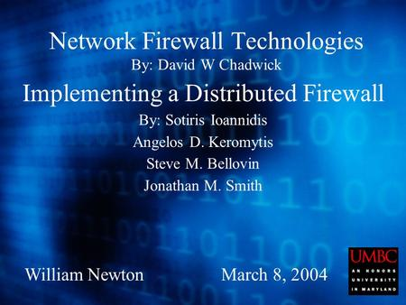 Network Firewall Technologies By: David W Chadwick Implementing a Distributed Firewall By: Sotiris Ioannidis Angelos D. Keromytis Steve M. Bellovin Jonathan.