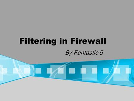 Filtering in Firewall By Fantastic 5. Agenda What is Firewall? Types Of Firewall Pros and Cons Of Different Firewalls What Firewall can do? What Firewall.