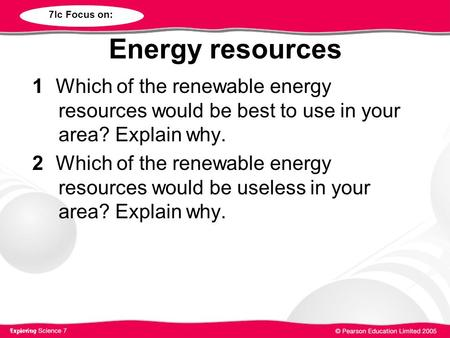 Energy resources 1Which of the renewable energy resources would be best to use in your area? Explain why. 2Which of the renewable energy resources would.
