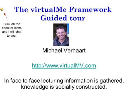 The virtualMe Framework Guided tour Michael Verhaart  In face to face lecturing information is gathered, knowledge is socially.