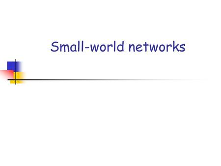 Small-world networks. What is it? Everyone talks about the small world phenomenon, but truly what is it? There are three landmark papers: Stanley Milgram.