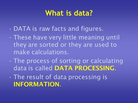 What is data? DATA is raw facts and figures.