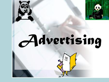 Advertising. Why Advertise? To generate funds To give others information about products and services they want and will use To improve your advertiser's.