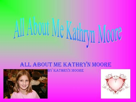 All About Me Kathryn Moore by Kathryn Moore Favorite Hobbies I love to get active and I have a lot of hobbies but unfortunately the slides are not big.