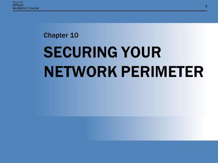11 SECURING YOUR NETWORK PERIMETER Chapter 10. Chapter 10: SECURING YOUR NETWORK PERIMETER2 CHAPTER OBJECTIVES  Establish secure topologies.  Secure.