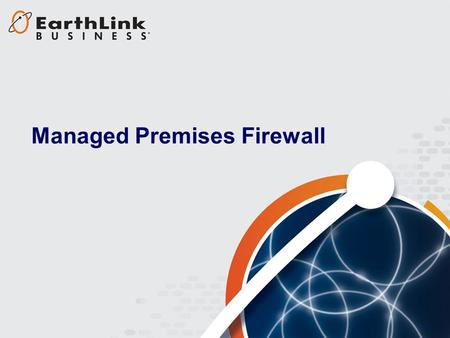 1 Managed Premises Firewall. 2 Typical Business IT Security Challenges How do I protect all my locations from malicious intruders and malware? How can.