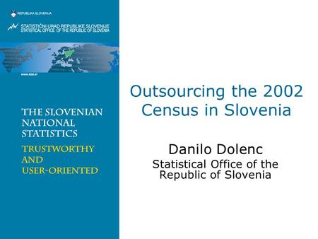 Outsourcing the 2002 Census in Slovenia Danilo Dolenc Statistical Office of the Republic of Slovenia.