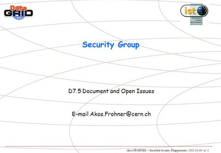 Ákos FROHNER – DataGrid Security Requirements- 2002-04-09 - n° 1 Security Group D7.5 Document and Open Issues