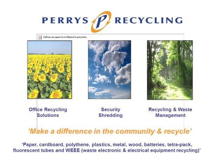 Office Recycling Solutions Security Shredding Recycling & Waste Management 'Make a difference in the community & recycle' 'Paper, cardboard, polythene,
