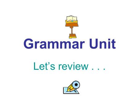 Grammar Unit Let's review.... There are 8 parts of speech Noun Pronoun Adjective Verb Adverb Preposition Conjunction Interjection.