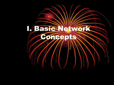 I. Basic Network Concepts. I.1 Networks Network Node Address Packet Protocol.