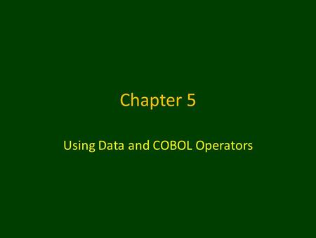 Chapter 5 Using Data and COBOL Operators. Initializing Variables When you define a variable in WORKING- STORAGE, you also can assign it an initial value.