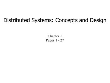 Distributed Systems: Concepts and Design Chapter 1 Pages 1 - 27.