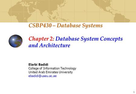 1 CSBP430 – Database Systems Chapter 2: Database System Concepts and Architecture Elarbi Badidi College of Information Technology United Arab Emirates.