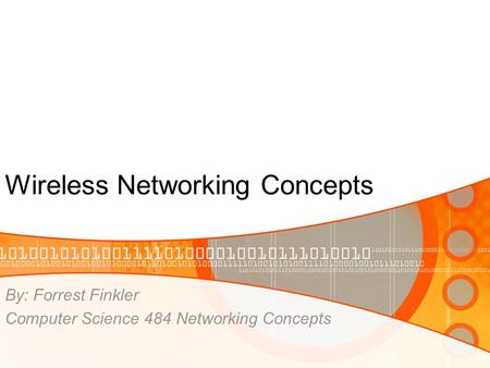 Wireless Networking Concepts By: Forrest Finkler Computer Science 484 Networking Concepts.