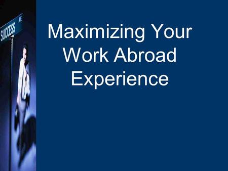 Maximizing Your Work Abroad Experience. Agenda What is an Informational Interview? –Why –How –Do's and Don'ts Networking –Why –How –Do's and Don'ts Mentoring.