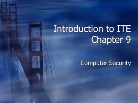 Introduction to ITE Chapter 9 Computer Security. Why Study Security?  This is a huge area for computer technicians.  Security isn't just anti-virus.