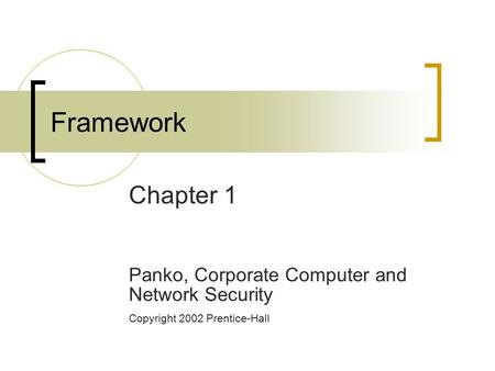 Framework Chapter 1 Panko, Corporate Computer and Network Security Copyright 2002 Prentice-Hall.