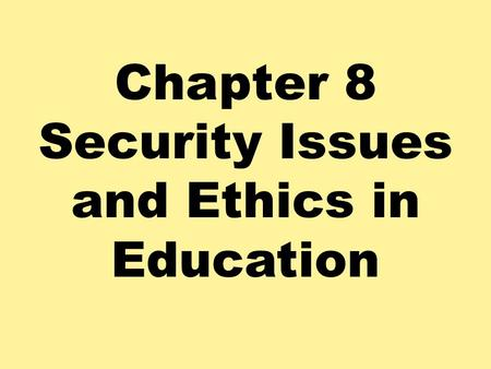 Chapter 8 Security Issues and Ethics in Education.