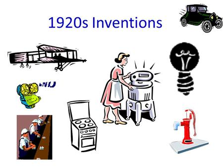1920s Inventions. Inventions Quick Write List 5-7 technological advances introduced in the past 20 to 30 years. What are some of the positive and the.