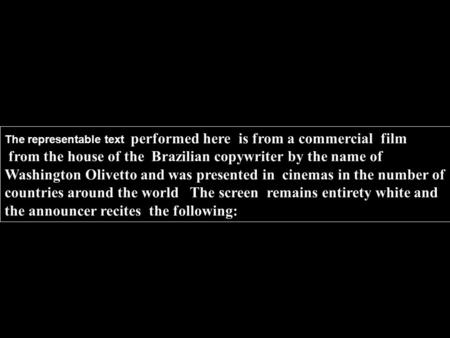 The representable text performed here is from a commercial film from the house of the Brazilian copywriter by the name of Washington Olivetto and was presented.
