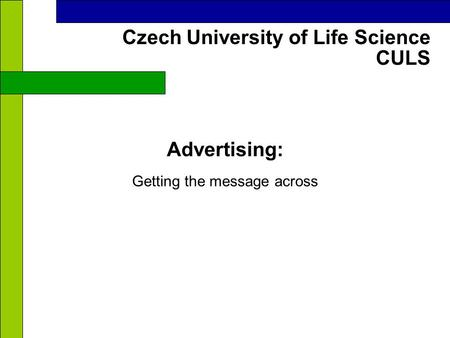 CULS Czech University of Life Science Advertising: Getting the message across.