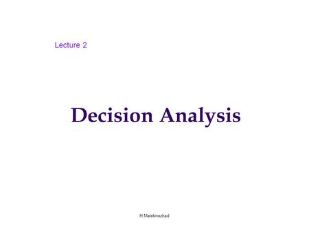 Decision Analysis H.Malekinezhad Lecture 2. Definitions A decision is a choice between alternatives based on estimates of the values of those alternatives.