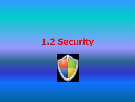 1.2 Security. Computer security is a branch of technology known as information security, it is applied to computers and networks. It is used to protect.