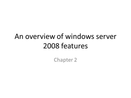 An overview of windows server 2008 features Chapter 2.