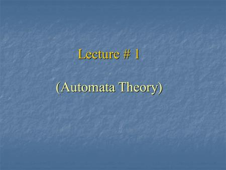 Lecture # 1 (Automata Theory)