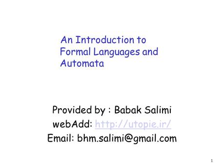 1 An Introduction to Formal Languages and Automata Provided by : Babak Salimi webAdd: