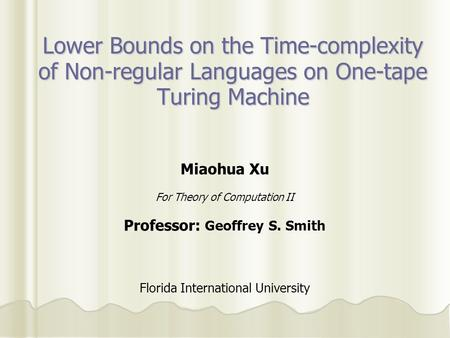 Lower Bounds on the Time-complexity of Non-regular Languages on One-tape Turing Machine Miaohua Xu For Theory of Computation II Professor: Geoffrey S.