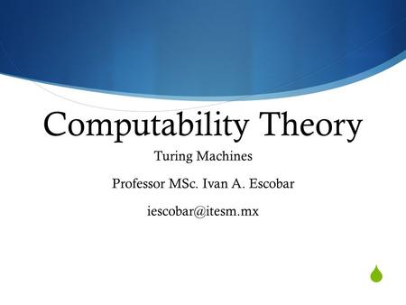  Computability Theory Turing Machines Professor MSc. Ivan A. Escobar