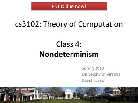 Cs3102: Theory of Computation Class 4: Nondeterminism Spring 2010 University of Virginia David Evans TexPoint fonts used in EMF. Read the TexPoint manual.