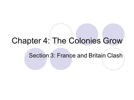 Chapter 4: The Colonies Grow Section 3: France and Britain Clash.