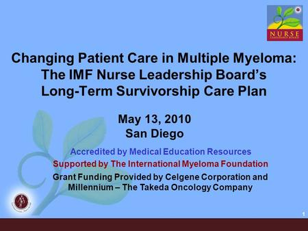 1 Changing Patient Care in Multiple Myeloma: The IMF Nurse Leadership Board's Long-Term Survivorship Care Plan Accredited by Medical Education Resources.