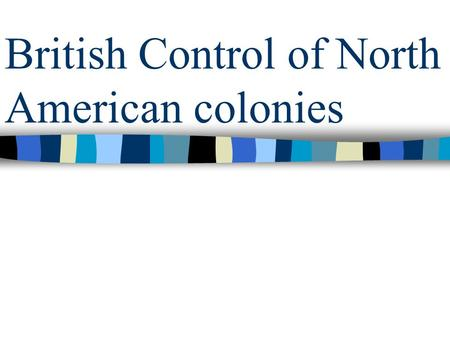 British Control of North American colonies. Indian Control East vs. West The Failure of Intercolonial Relationships.