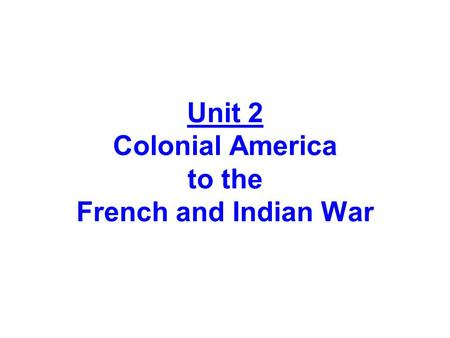 Unit 2 Colonial America to the French and Indian War.