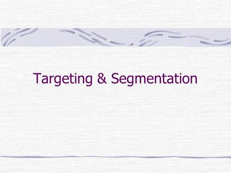 Targeting & Segmentation. Target Marketing Identifying those particular groups of customers which your product/service is capable of meeting their requirements.