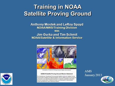 Training in NOAA Satellite Proving Ground Anthony Mostek and LeRoy Spayd NOAA/NWS/Training Division With Jim Gurka and Tim Schmit NOAA/Satellite & Information.