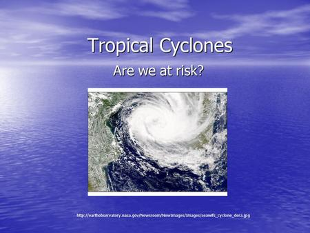Tropical Cyclones Are we at risk?