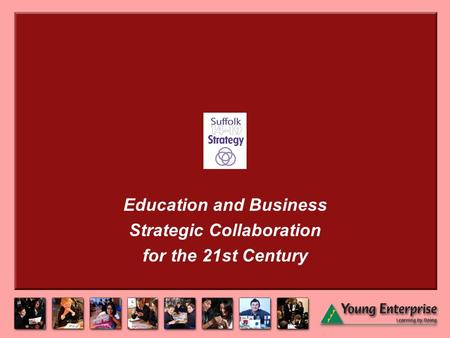Education and Business Strategic Collaboration for the 21st Century.